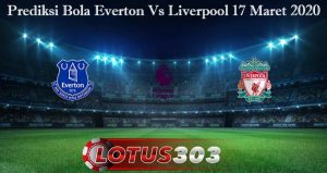 Prediksi Bola Everton Vs Liverpool 17 Maret 2020
