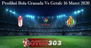 Prediksi Bola Granada Vs Getafe 16 Maret 2020