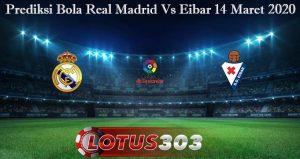 Prediksi Bola Real Madrid Vs Eibar 14 Maret 2020