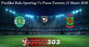 Prediksi Bola Sporting Vs Pacos Ferreira 23 Maret 2020