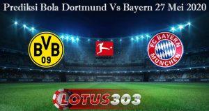 Prediksi Bola Dortmund Vs Bayern 27 Mei 2020