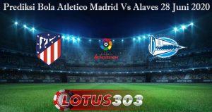 Prediksi Bola Atletico Madrid Vs Alaves 28 Juni 2020