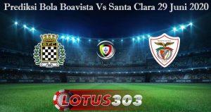 Prediksi Bola Boavista Vs Santa Clara 29 Juni 2020