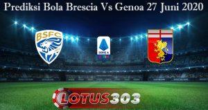 Prediksi Bola Brescia Vs Genoa 27 Juni 2020