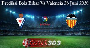 Prediksi Bola Eibar Vs Valencia 26 Juni 2020