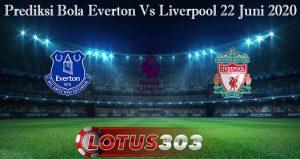 Prediksi Bola Everton Vs Liverpool 22 Juni 2020