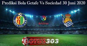 Prediksi Bola Getafe Vs Sociedad 30 Juni 2020