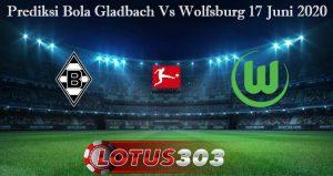 Prediksi Bola Gladbach Vs Wolfsburg 17 Juni 2020