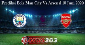 Prediksi Bola Man City Vs Arsenal 18 Juni 2020