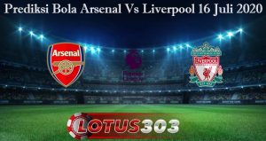 Prediksi Bola Arsenal Vs Liverpool 16 Juli 2020