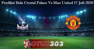 Prediksi Bola Crystal Palace Vs Man United 17 Juli 2020