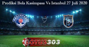 Prediksi Bola Kasimpasa Vs Istanbul 27 Juli 2020