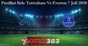 Prediksi Bola Tottenham Vs Everton 7 Juli 2020