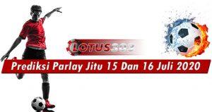 Prediksi Parlay Jitu 15 Dan 16 Juli 2020