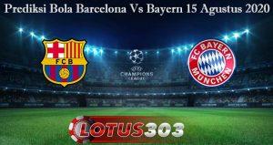 Prediksi Bola Barcelona Vs Bayern 15 Agustus 2020