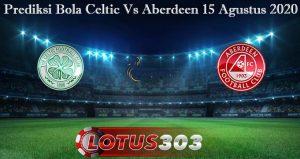 Prediksi Bola Celtic Vs Aberdeen 15 Agustus 2020