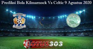 Prediksi Bola Kilmarnock Vs Celtic 9 Agustus 2020