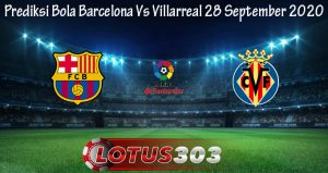 Prediksi Bola Barcelona Vs Villarreal 28 September 2020