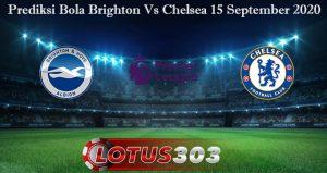 Prediksi Bola Brighton Vs Chelsea 15 September 2020