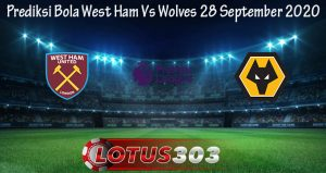 Prediksi Bola West Ham Vs Wolves 28 September 2020