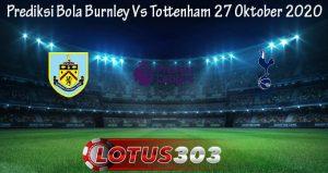Prediksi Bola Burnley Vs Tottenham 27 Oktober 2020
