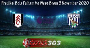 Prediksi Bola Fulham Vs West Brom 3 November 2020