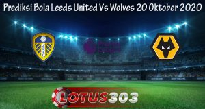 Prediksi Bola Leeds United Vs Wolves 20 Oktober 2020