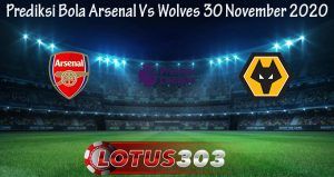 Prediksi Bola Arsenal Vs Wolves 30 November 2020