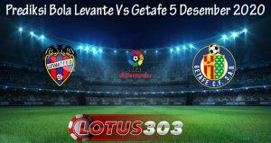Prediksi Bola Levante Vs Getafe 5 Desember 2020