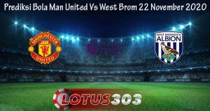 Prediksi Bola Man United Vs West Brom 22 November 2020