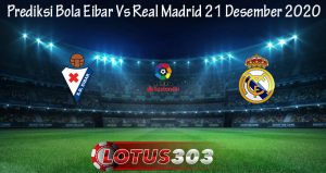 Prediksi Bola Eibar Vs Real Madrid 21 Desember 2020