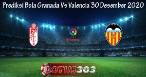 Prediksi Bola Granada Vs Valencia 30 Desember 2020