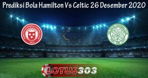 Prediksi Bola Hamilton Vs Celtic 26 Desember 2020