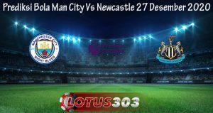 Prediksi Bola Man City Vs Newcastle 27 Desember 2020