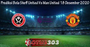 Prediksi Bola Sheff United Vs Man United 18 Desember 2020