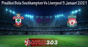 Prediksi Bola Southampton Vs Liverpool 5 Januari 2021