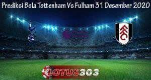 Prediksi Bola Tottenham Vs Fulham 31 Desember 2020
