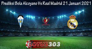 Prediksi Bola Alcoyano Vs Real Madrid 21 Januari 2021