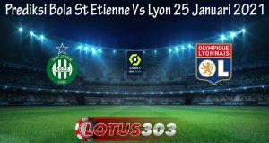 Prediksi Bola St Etienne Vs Lyon 25 Januari 2021