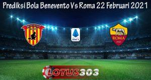 Prediksi Bola Benevento Vs Roma 22 Februari 2021