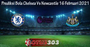 Prediksi Bola Chelsea Vs Newcastle 16 Februari 2021