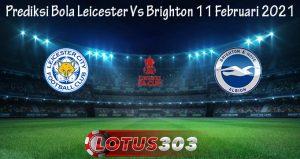 Prediksi Bola Leicester Vs Brighton 11 Februari 2021