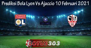 Prediksi Bola Lyon Vs Ajaccio 10 Februari 2021