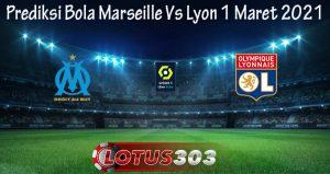 Prediksi Bola Marseille Vs Lyon 1 Maret 2021