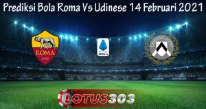 Prediksi Bola Roma Vs Udinese 14 Februari 2021