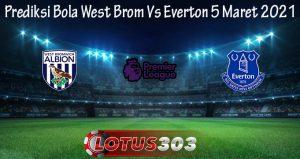 Prediksi Bola West Brom Vs Everton 5 Maret 2021