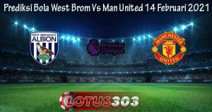 Prediksi Bola West Brom Vs Man United 14 Februari 2021