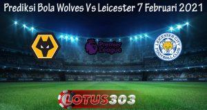 Prediksi Bola Wolves Vs Leicester 7 Februari 2021