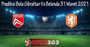 Prediksi Bola Gibraltar Vs Belanda 31 Maret 2021