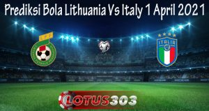 Prediksi Bola Lithuania Vs Italy 1 April 2021